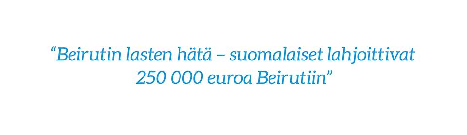 """Nostoteksti: """"Beirutin lasten hätä – suomalaiset lahjoittivat  250 000 euroa Beirutiin"""""""